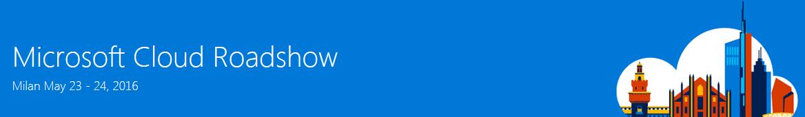 Microsoft Cloud Roadshow a Milano il 23 e 24 Maggio 2016