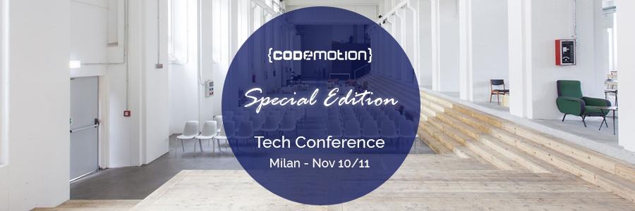 Codemotion Milan 2017 – Special Edition. 8 e 9 novembre Workshop – 10 e 11 novembre Conference