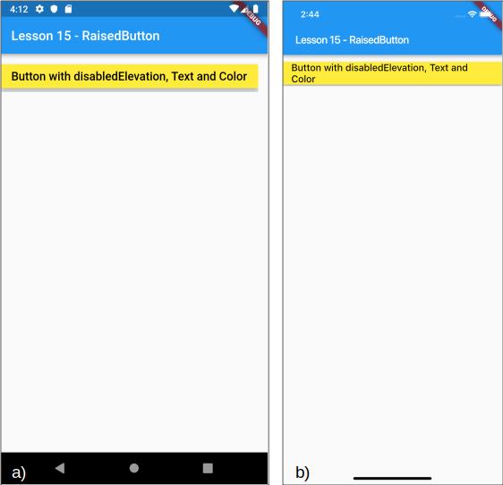 Un esempio di RaisedButton disabilitato con utilizzo della proprietà disabledElevation per a) Android e b) iOS